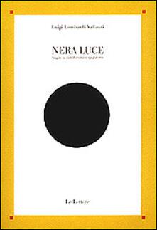 Nera luce. Saggio su cattolicesimo e apofatismo - Luigi Lombardi Vallauri - copertina
