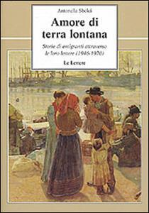 Amore di terra lontana. Storie di emigranti attraverso le loro lettere (1946-1970)