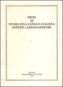 Studi di storia della lingua italiana offerti a Ghino Ghinassi - copertina