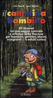 Antondemarirreguera.es Il cammina bambino. 80 itinerari nel paesaggio naturale e artistico della Toscana per bambini, genitori, alunni, insegnanti... e adulti curiosi Image