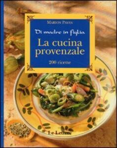 La cucina provenzale. Di madre in figlia. 200 ricette