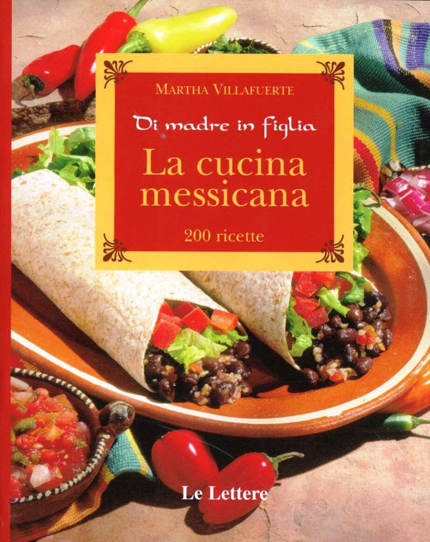 La cucina messicana - Martha Villafuerte - Libro - Le Lettere - Di ...