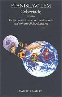 Cyberiade ovvero viaggio comico, binario e libidinatorio nell'universo di due fantageni - Lem Stanislaw - wuz.it