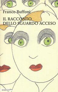 Libro Il racconto dello sguardo acceso Franco Buffoni