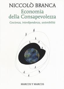 Economia della consapevolezza. Coscienza, interdipendenza, sostenibilità - Niccolò Branca - copertina