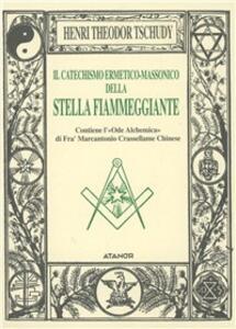 Il catechismo ermetico-massonico della stella fiammeggiante