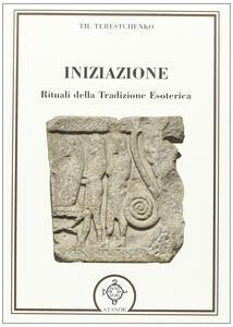 Iniziazione. Rituali nella tradizione esoterica