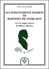 Gli Gli insegnamenti segreti di Martines De Pasqually - Baader Franz Von - wuz.it