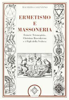 Ermetismo e massoneria. Eermete Trismegisto, Christian Rosenkreuz, e ifigli della Vedova.pdf