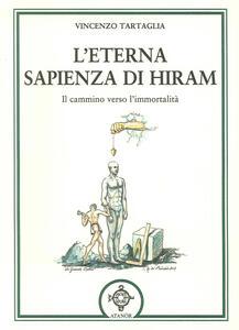 L' eterna sapienza di Hiram. Il cammino verso l'immortalità