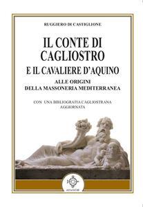 Il conte di Cagliostro e il cavaliere D'Aquino. Alle origini della massoneria mediterranea