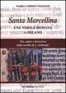 Santa Marcellina. Una nobile romana a Milano. Vita, opere e devozione della sorella di s. Ambrogio