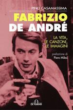 Fabrizio De André. La vita, le canzoni, le immagini