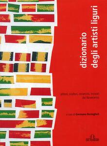 Libro Dizionario artisti liguri. Pittori, scultori, ceramisti, incisori del Novecento