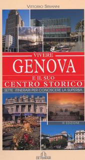 Vivere Genova e il suo centro storico. Sette itinerari per conoscere la superba