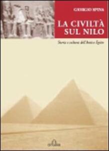 La civiltà sul Nilo. Storia e cultura dell'antico Egitto