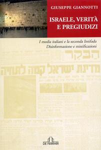 Libro Israele, verità e pregiudizi. I media italiani e la seconda intifada. Disinformazione e mistificazioni Giuseppe Giannotti