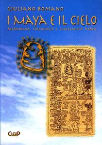 I maya e il cielo. Astronomia, cosmologia e matematica maya
