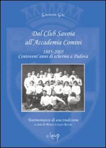 Dal Club Savoia all'Accademia Comini 1885-2005. Centovent'anni di scherma a Padova