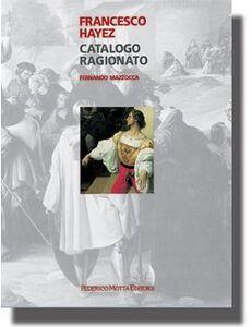 Francesco Hayez. Catalogo ragionato