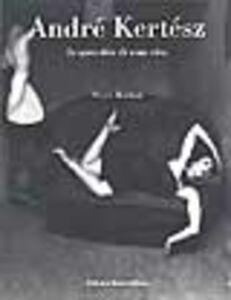 André Kertész. Lo specchio di una vita