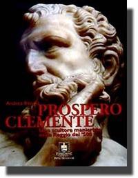 Prospero Clemente. Uno scultore manierista nella Reggio del Cinquecento - Bacchi Andrea - wuz.it