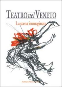 Teatro nel Veneto. Con CD Audio. Vol. 1: La scena immaginata.