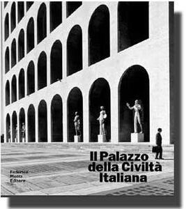 Il palazzo della Civiltà Italiana. Architettura e costruzione del colosseo quadrato