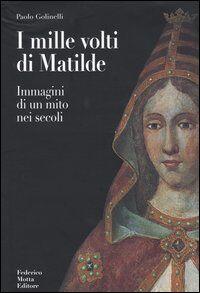 I mille volti di Matilde. Immagini di un mito nei secoli