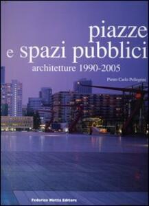 Piazze e spazi pubblici. Architetture 1990-2005