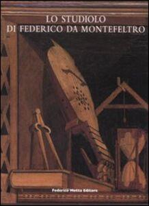 Lo studiolo di Federico da Montefeltro. Ediz. illustrata