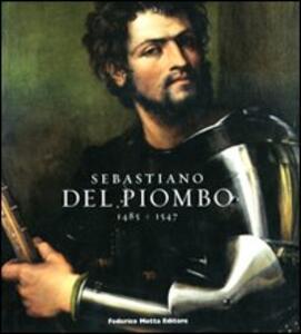 Sebastiano del Piombo (1485-1547). Catalogo della mostra. (Roma, 8 febbraio-18 maggio 2008; Berlino, 28 giugno-28 settembre 2008)