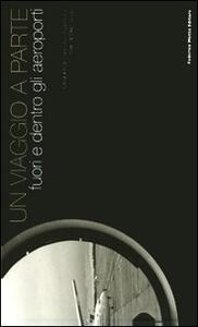 Libro Un viaggio a parte. Fuori e dentro gli aeroporti. Ediz. italiana e inglese Francesco Cianciotta Marc Augé