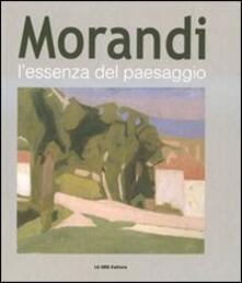Morandi. L'essenza del paesaggio. Catalogo della mostra (Alba, 16 ottobre 2010-16 gennaio 2011)