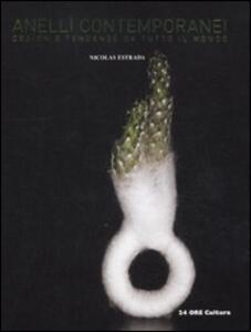 Libro Anelli contemporanei. Design e tendenze da tutto il mondo Nicolas Estrada