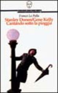 Stanley Donen/Gene Kelly. Cantando sotto la pioggia