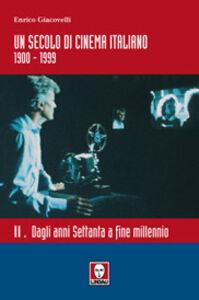 Un secolo di cinema italiano 1900-1999. Vol. 2: Dagli anni Settanta a fine millennio.