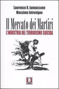 Il mercato dei martiri. L'industria del terrorismo suicida