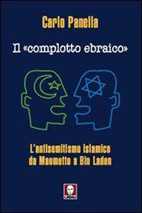 Il «complotto ebraico». L'antisemitismo islamico da Maometto a Bin Laden