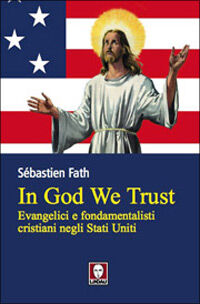 In God we trust. Evangelici e fondamentalisti cristiani negli Stati Uniti