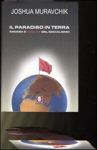 Il paradiso in terra. Ascesa e caduta del socialismo