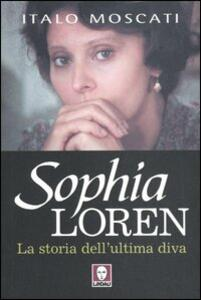 Sophia Loren. La storia dell'ultima diva