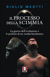 Il processo della scimmia. La guerra dell'evoluzione e le profezie di un vecchio biochimico