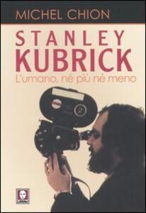 Stanley Kubrick. L'umano, né più né meno