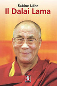Il Dalai Lama. La sua vita, il suo pensiero