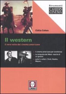 Il western. Il vero volto del cinema americano - Clélia Cohen - copertina