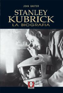Stanley Kubrick. La biografia