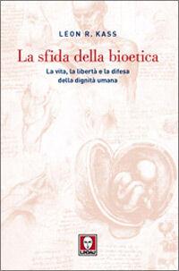 La sfida della bioetica. La vita, la libertà e la difesa della dignità umana