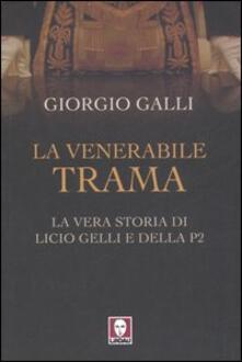 La venerabile trama. La vera storia di Licio Gelli e della P2 - Giorgio Galli - copertina