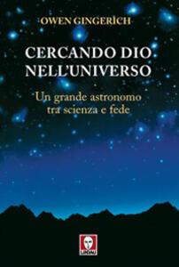 Cercando Dio nell'universo. Un grande astronomo tra scienza e fede